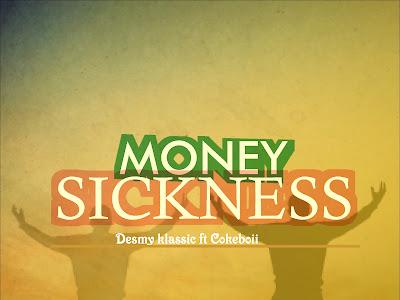 Music] Desmy Klassic - Money Sickness Ft. Cokeboii