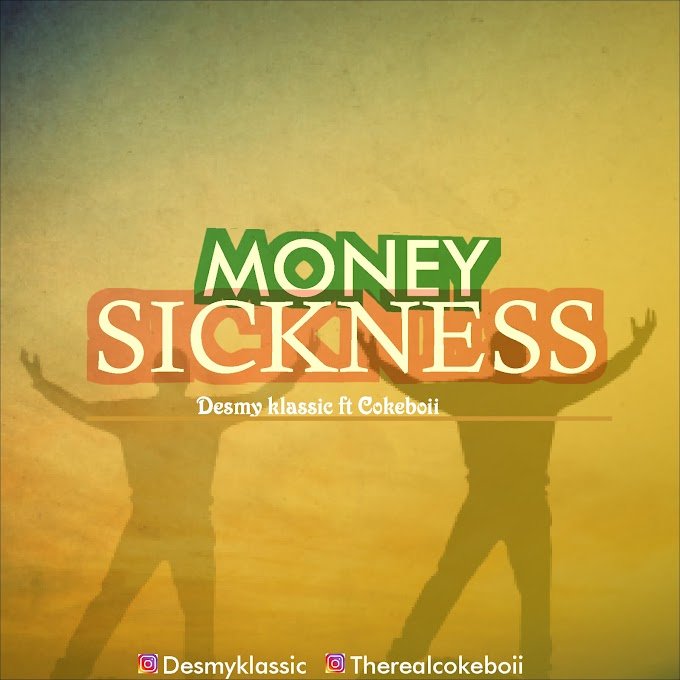 [Music] Desmy Klassic - Money Sickness Ft. Cokeboii