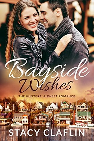 Bayside Wishes (Bayside Hunters Book 1) by Stacy Claflin