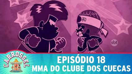 18 ASSISTIR CARROSSEL DESENHO ANIMADO EPISÓDIO 18 - MMA DO CLUBE DOS CUECAS