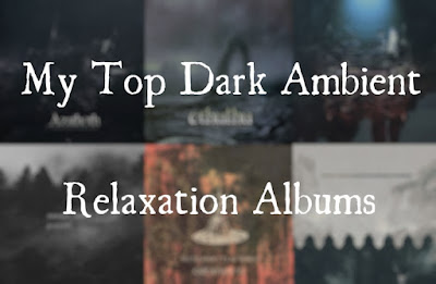 My Top Dark Ambient Relaxation Albums