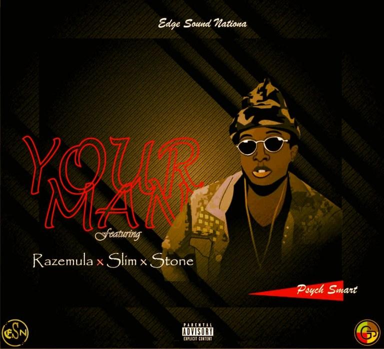 Psych Smart ft. Razemulla, Stone & Slim A – Your Man #Arewapublisize