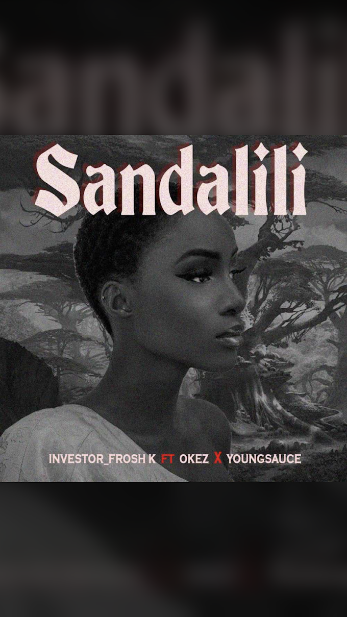 MUSIC: INVESTOR_FROSH K X OKEX X YOUNGSAUCE- SANDALILI