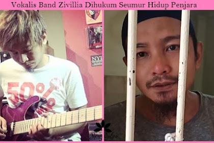 Vokalis Band Zivillia Dihukum Seumur Hidup Penjara