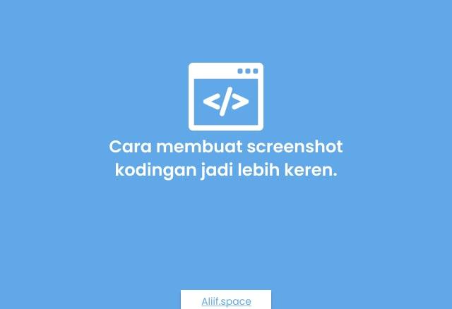 Cara Membuat Screenshot Codingan jadi Lebih Keren