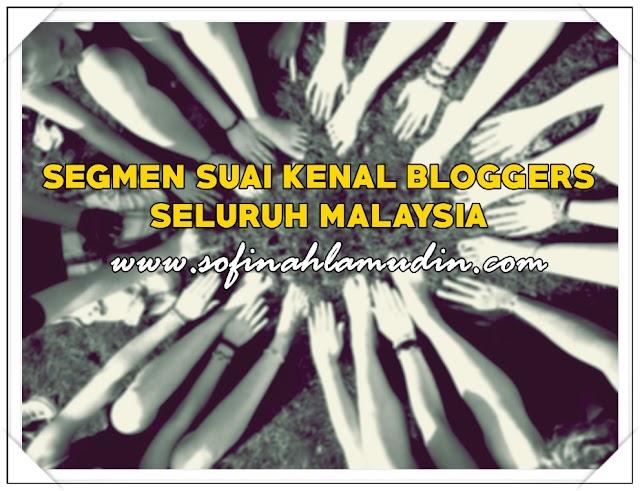 SEGMEN SUAI KENAL BLOGGERS SELURUH MALAYSIA
