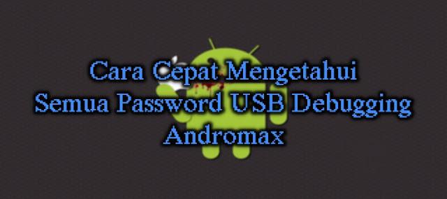 Cara Cepat Mengetahui Semua Password USB Debugging Andromax