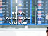 Sebelum Berlibur, Pelajari 6 Aturan Penerbangan PSBB