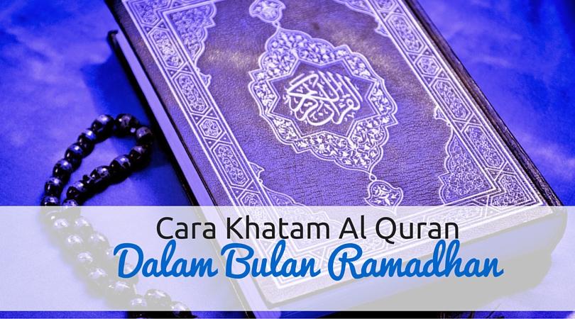 Cara Khatam Al Quran Dalam Sebulan Ramadhan