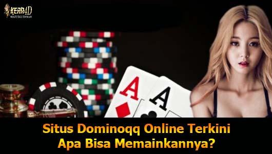 Situs Dominoqq Online Terkini Apa Bisa Memainkannya?