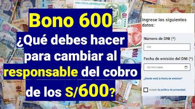 Bono 600 ¿Qué debes hacer para cambiar al responsable del cobro de los S/600?