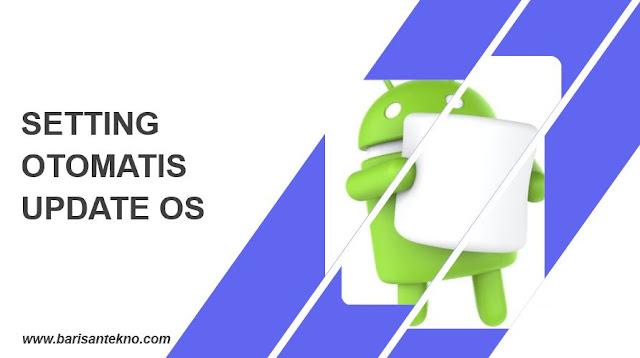 Cara Setting Otomatis Update OS di Android