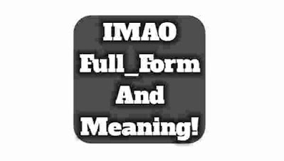 Imao full form in chat. What is IMAO in chat. IMAO Meaning in hindi. What is the Meaning of IMAO in chat. Imao definition.