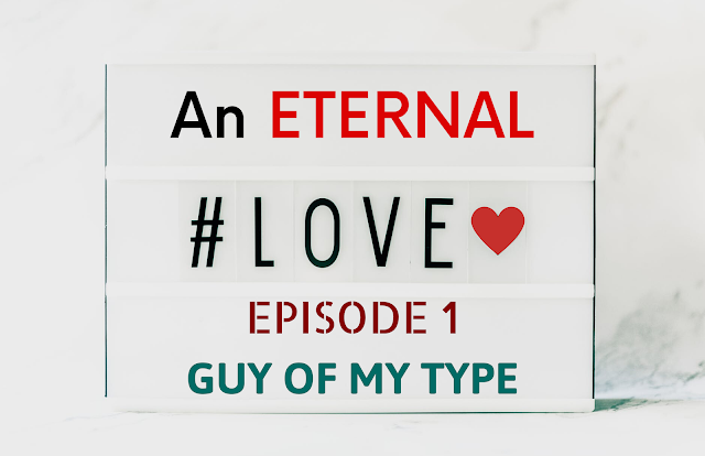 AN ETERNAL LOVE | Episode 1 - Guy Of My Type