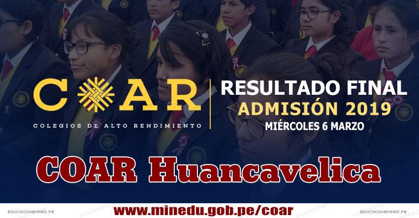 COAR Huancavelica: Resultado Final Examen Admisión 2019 (6 Marzo) Lista de Ingresantes - Colegios de Alto Rendimiento - MINEDU - www.drehuancavelica.gob.pe