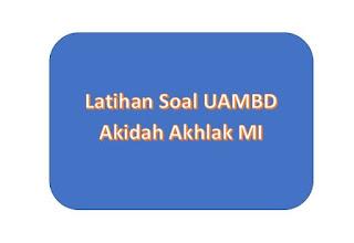 Soal UAMBD Akidah Akhlak MI 2020