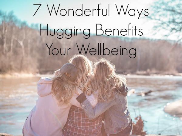 7 Wonderful Ways Hugging Benefits Your Wellbeing
