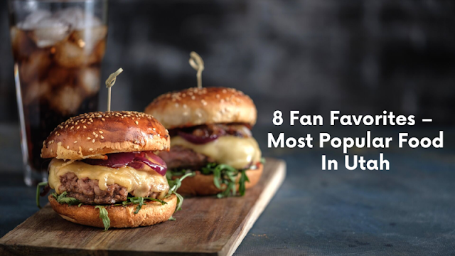 8 Fan Favorites – The Most Popular Foods in Utah blog cover image