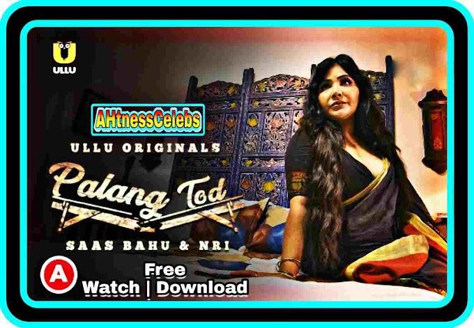 Palang Tod Saas Bahu & NRI (2021) - Ullu Original Hot Hindi Web Series Season 01 Complete