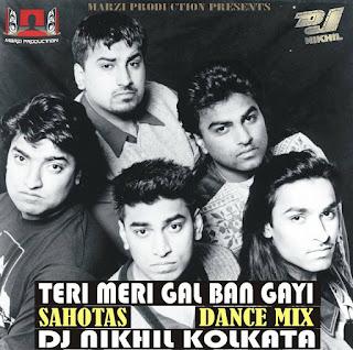 Teri Meri Gal Ban Gayi by Sahotas Dance Mix - DJ Nikhil Kolkata