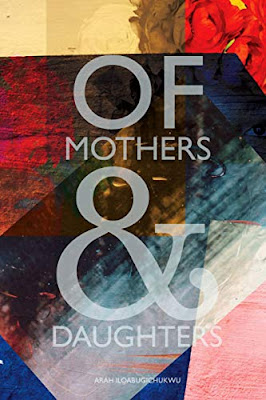 Of Mothers & Daughters by Arah Iloabugichukwu