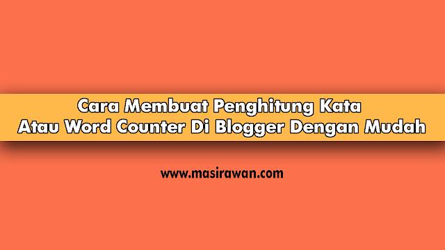 Cara Membuat Penghitung Kata Atau Word Counter Di Blogger Dengan Mudah