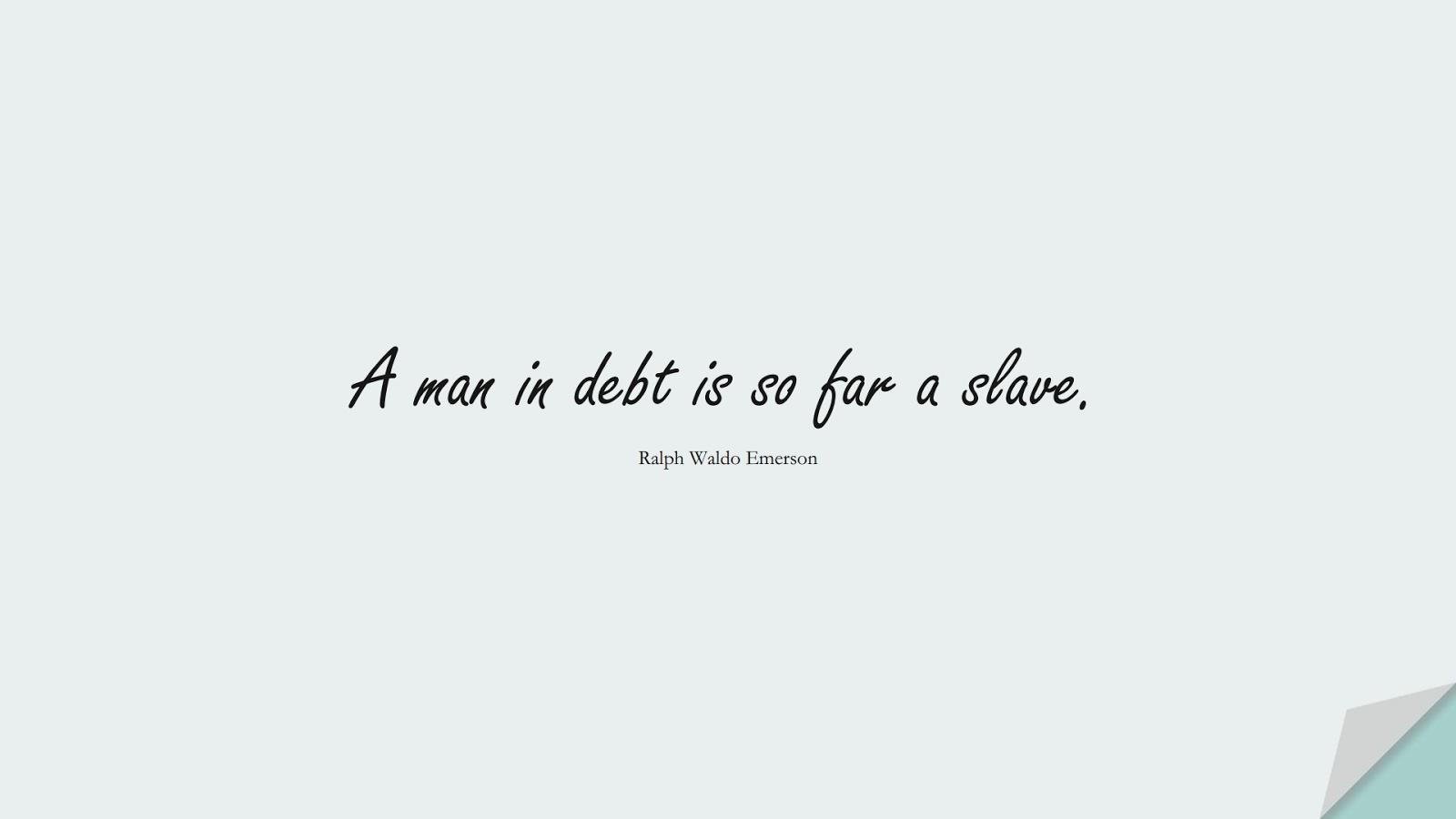 A man in debt is so far a slave. (Ralph Waldo Emerson);  #MoneyQuotes