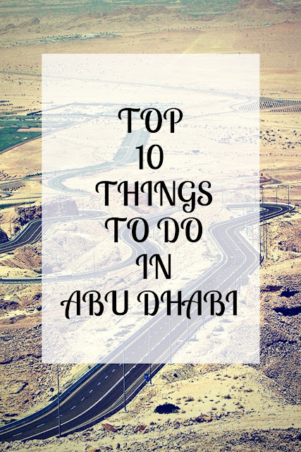 Top 10 things to do in Abu Dhabi - Your ultimate guide to the capital and second most populous city of UAE