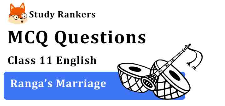 MCQ Questions for Class 11 English Chapter 3 Ranga's Marriage Snapshots