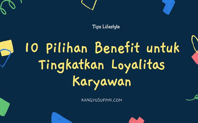 10 Pilihan Benefit untuk Tingkatkan Loyalitas Karyawan