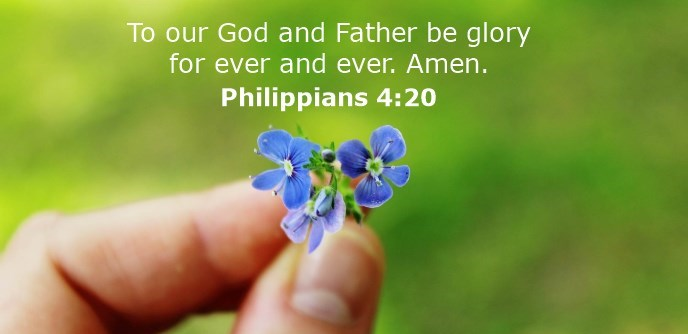 To our God and Father be glory for ever and ever. Amen.