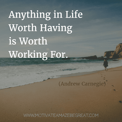 """Rare Success Quotes In Images To Inspire You: """"Anything in life worth having is worth working for."""" - Andrew Carnegie"""