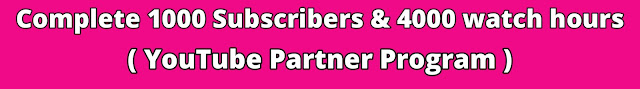 how to complete 1000 subscribers and 4000 watch hours