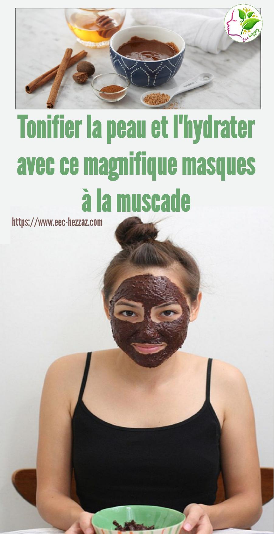 Tonifier la peau et l'hydrater avec ce magnifique masques à la muscade