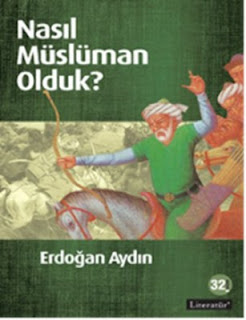 Nasıl Müslüman Olduk - Erdoğan Aydın