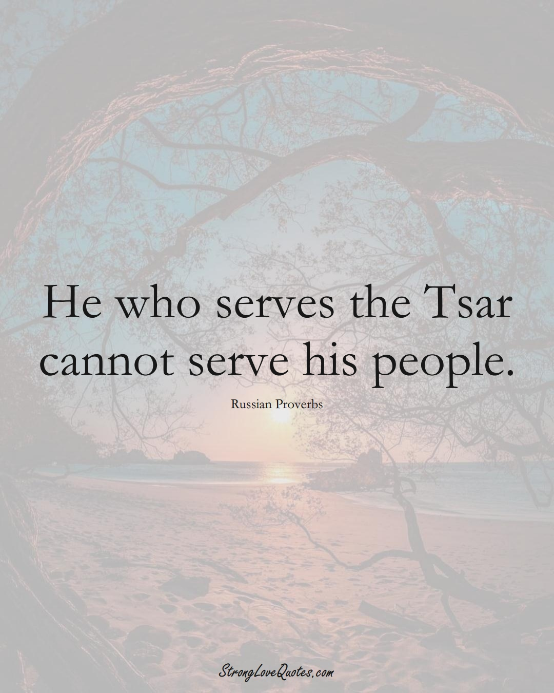 He who serves the Tsar cannot serve his people. (Russian Sayings);  #AsianSayings