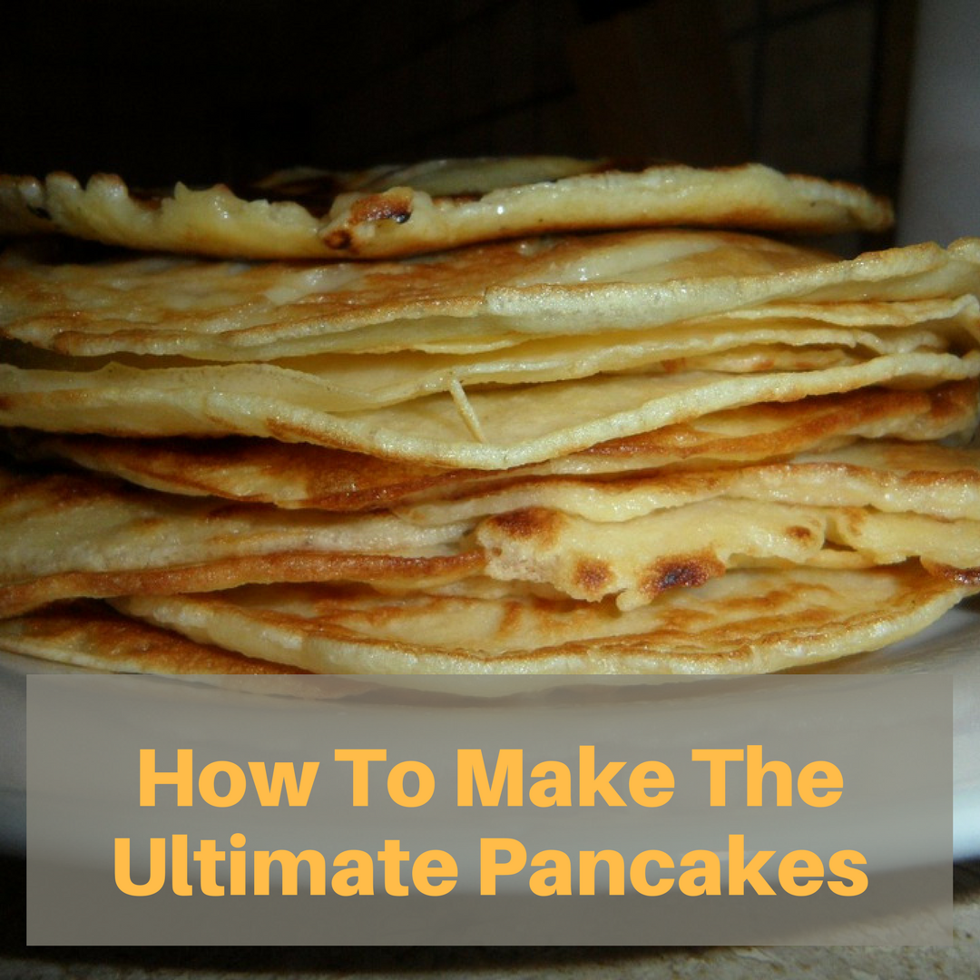 How To Make The Ultimate Pancakes