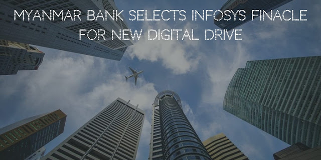 Myanmar Bank selects Infosys Finacle for new Digital Drive