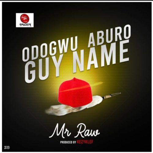 [Mp3] Mr Raw - Odogwu Aburo Guy Name