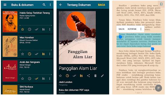 Epub merupakan suatu format buku tetapi bentuk digital yang sudah resmi oleh International Digital Publishing Forum. Epub memiliki sifat terbuka dan dapat dipergunakan oleh banyak orang. Aplikasi pembaca Epub banyak di kunjungi oleh masyarakat terutama bagi yang hobby membaca Epub dengan Smartphone Android.     7 Aplikasi Pembaca Epub Di Android    1. Aplikasi ReadEra – Pembaca Buku PDF, EPUB,WORD    Untuk membaca buku dalam bentuk PDF, EPUB, Mic.Word (DOC, DOCX RTF),  Kindle (MOBI, AZW3) dan dapat juga untuk membaca dengan gratis dan luring untuk format yang sudah di jelaskan diatas.     Kelebihan ReadEra – Pembaca Buku PDF, EPUB,WORD :    a. Tanpa Iklan     Ketika kita membaca Epub menggunakan aplikasi ReadEra – Pembaca Buku PDF, EPUB,WORD di Android tanpa iklan rasanya sangat menyenangkan karena tidak mengganggu keseriusan kita membaca tanpa ada batasan.    b. Tanpa Mendaftar    Aplikasi Pembaca Epub ReadEra – Pembaca Buku PDF, EPUB,WORD tidak perlu membutuhkan pengguna atau mendaftar layanan. Kita hanya instal dan selebihnya dapat kita pergunakan.    c. Baca Buku dalam berbagai Format    Aplikasi untuk membaca Epub ReadEra – Pembaca Buku PDF, EPUB,WORD mendukung berbagai format file seperti PDF, EPUB, Mic.Word (DOC, DOCX RTF),  Kindle (MOBI, AZW3)    d. Manajer buku terbaik untuk Perpustakaan     Membaca Epub mendeteksi secara otomatis buku ataupun dokumen sehingga daftar buku yang mau kita baca dapat terlebih dahulu disusun dengan rapi.    e. Navigasi di dalam buku    Aplikasi membaca Epub mendukung konten tabel, penanda, riwayat langsung ke halaman selanjutnya dalam buku sehingga akses kontennya cepat.    f. Kenyamanan setelan membaca    Membaca Epub dengan Smartphone Android  otomatis menyimpan halaman yang sedang kita baca sehingga terjaga kerahasiaan. Dalam aplikasi ReadEra – Pembaca Buku PDF, EPUB,WORD dapat kita mengubah mode warna sesuai dengan selera kita.    g. Memoeri Ekonomis    Pembaca Epub di Android sangat menghemat peyimpanan karena aplikasi pemb