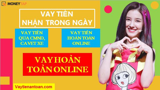 Vay tiền Nhanh Trong ngày, Vay tiền bằng CMND, Cavet xe; Vay Online tại Moneytap