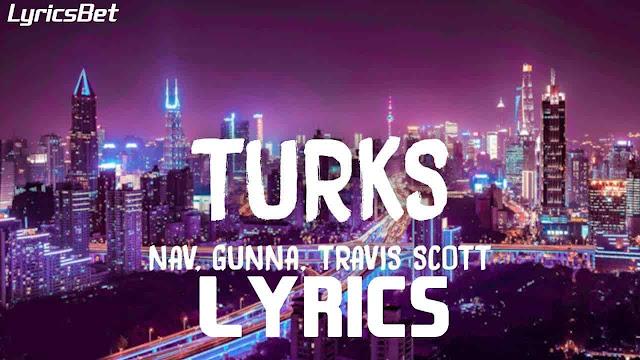 Turks Lyrics - NAV & Gunna Ft. Travis Scott
