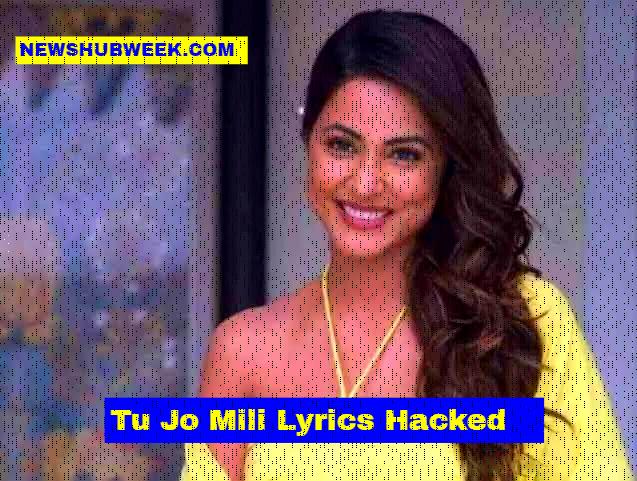 Tu Jo Mili Lyrics Hacked Hina Khan Yasser Desai