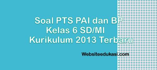 Soal Pts Pai Kelas 6 Kurikulum 2013 Tahun 2020 2021 Websiteedukasi Com