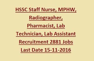 HSSC Staff Nurse, MPHW, Radiographer, Pharmacist, Lab Technician, Lab Assistant Recruitment 2881 Govt Jobs Online Last Date 15-11-2016