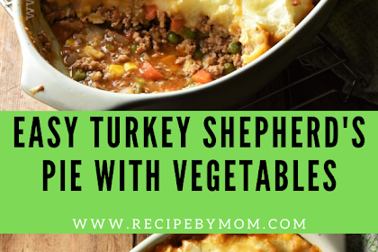 EASY TURKEY SHEPHERD'S PIE WITH VEGETABLES