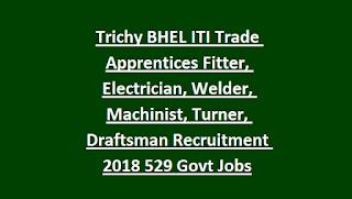 Tamil Nadu Trichy BHEL ITI Trade Apprentices Fitter, Electrician, Welder, Machinist, Turner, Draftsman Recruitment 2018 529 Govt Jobs