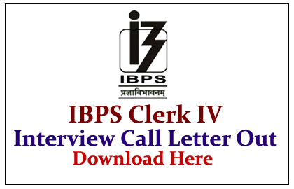 IBPS Clerk IV Interview Call Letters Out
