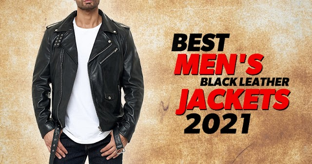 Best Men's Black Leather Jackets 2021 With Free Shipping