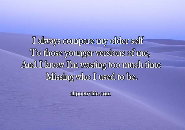 I always compare my older self | English poetry on life poems quotes